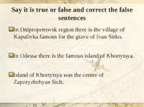 Say it is true or false and correct the false sentences In Dnipropetrovsk reg...