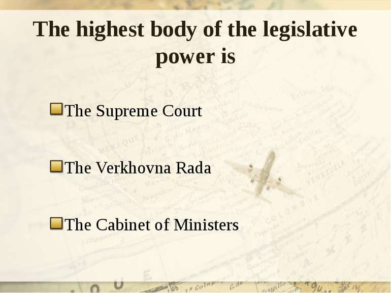 The highest body of the legislative power is The Supreme Court The Verkhovna ...