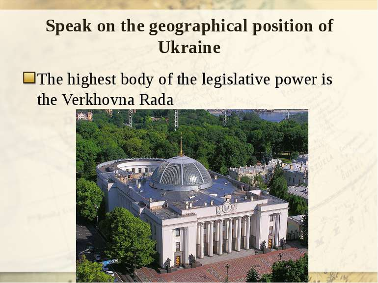 Speak on the geographical position of Ukraine The highest body of the legisla...