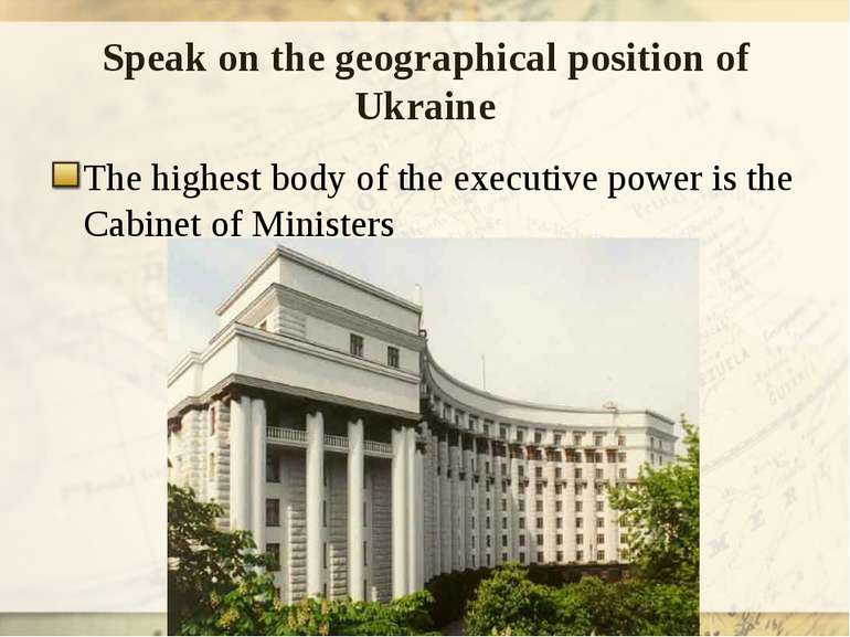 Speak on the geographical position of Ukraine The highest body of the executi...