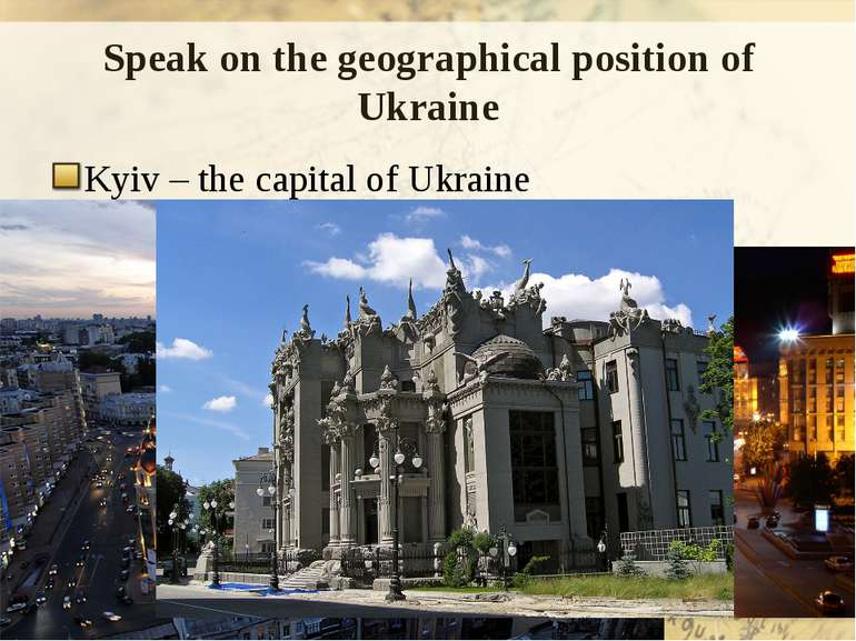 Speak on the geographical position of Ukraine Kyiv – the capital of Ukraine