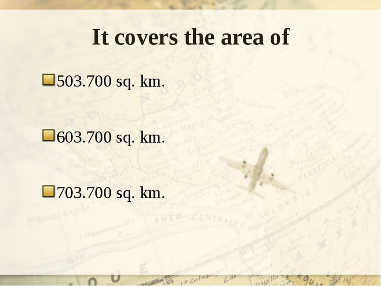 It covers the area of 503.700 sq. km. 603.700 sq. km. 703.700 sq. km.