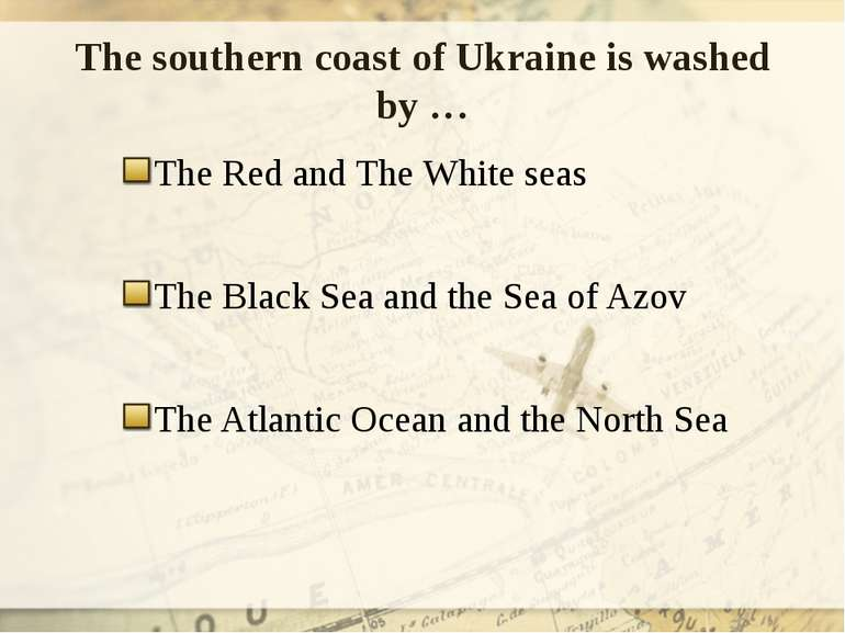 The southern coast of Ukraine is washed by … The Red and The White seas The B...