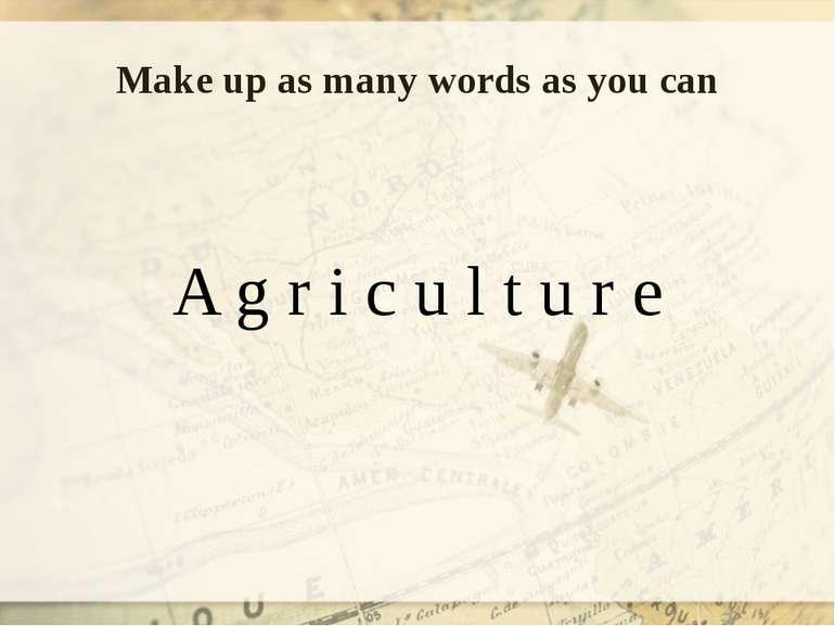 Make up as many words as you can A g r i c u l t u r e