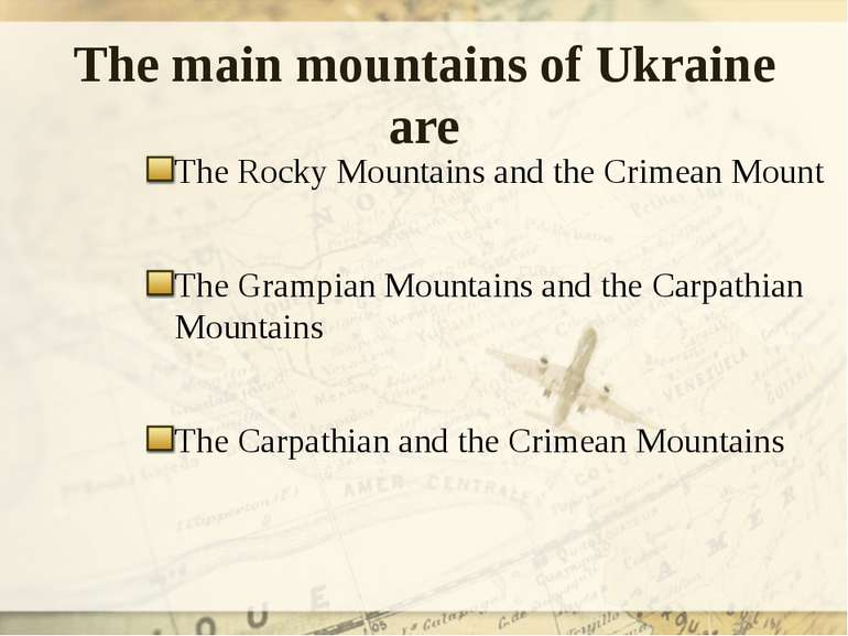 The main mountains of Ukraine are The Rocky Mountains and the Crimean Mount T...