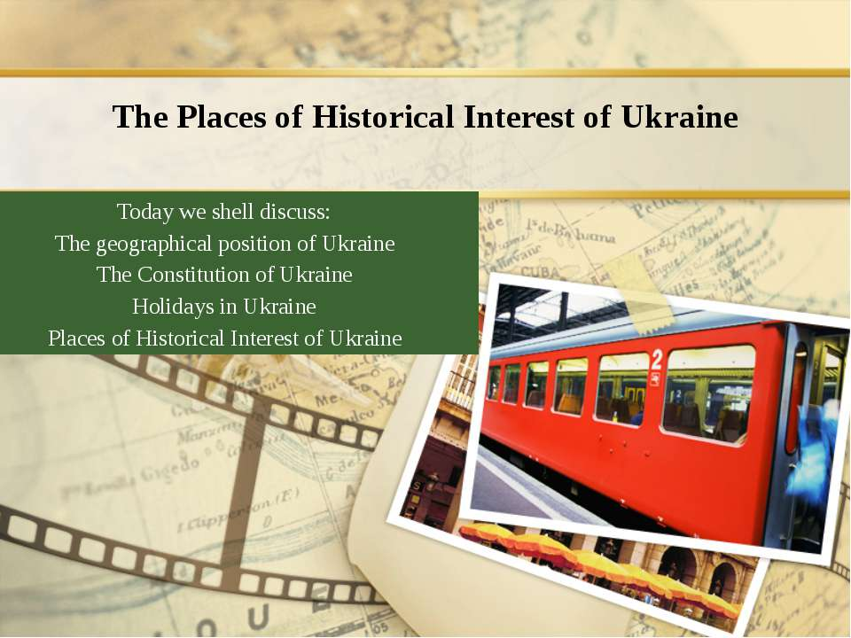 The Places of Historical Interest of Ukraine Today we shell discuss: The geog...