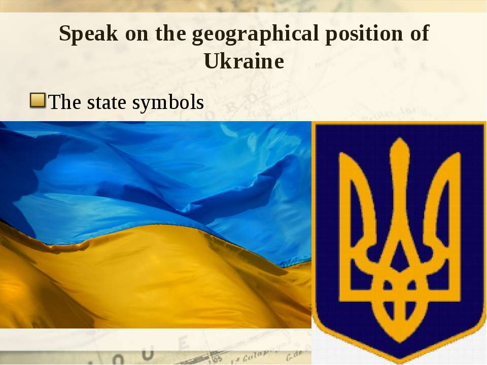 Speak on the geographical position of Ukraine The state symbols