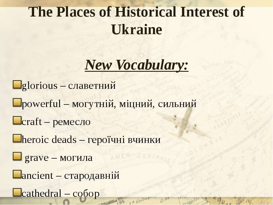 The Places of Historical Interest of Ukraine New Vocabulary: glorious – славе...