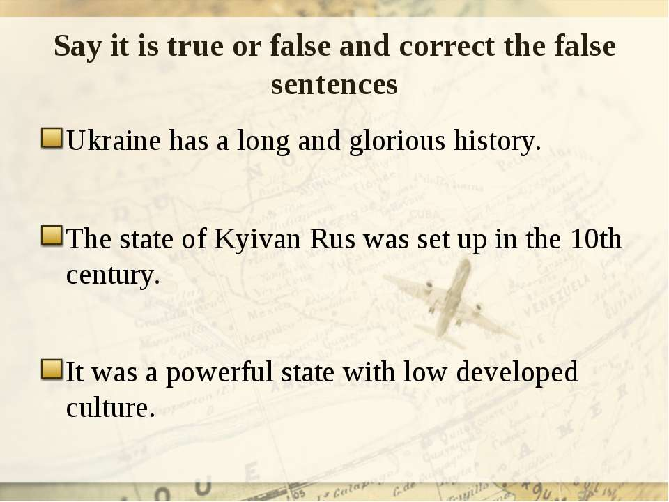 Say it is true or false and correct the false sentences Ukraine has a long an...