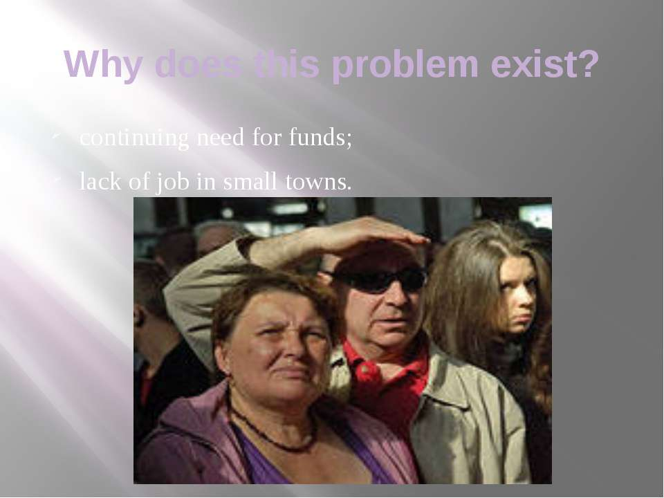 Why does this problem exist? continuing need for funds; lack of job in small ...