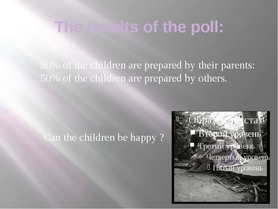 The results of the poll: 50% of the children are prepared by their parents: 5...