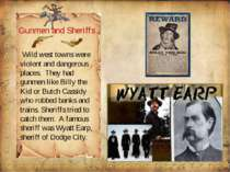 Gunmen and Sheriffs Wild west towns were violent and dangerous places. They h...