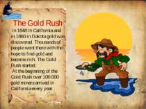 The Gold Rush In 1848 in California and in 1860 in Dakota gold was discovered...