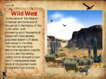 Wild West is the name of the Western American territories and of the period i...