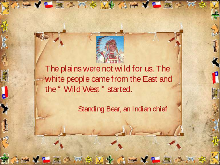 The plains were not wild for us. The white people came from the East and the ...