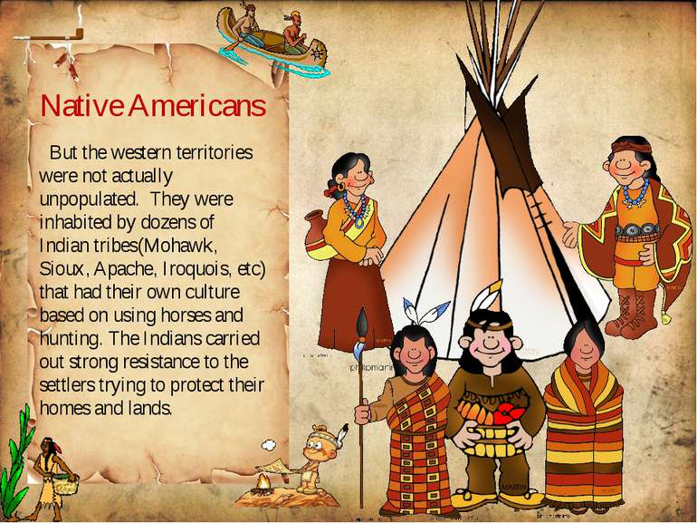 ` Native Americans But the western territories were not actually unpopulated....