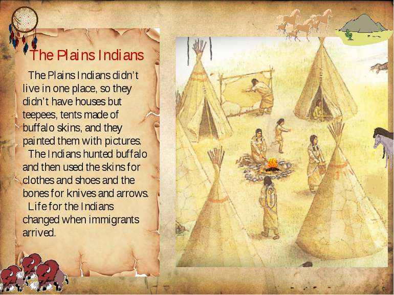 The Plains Indians didn't live in one place, so they didn't have houses but t...