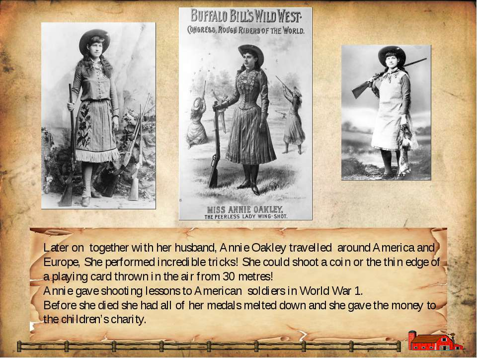 Later on together with her husband, Annie Oakley travelled around America and...