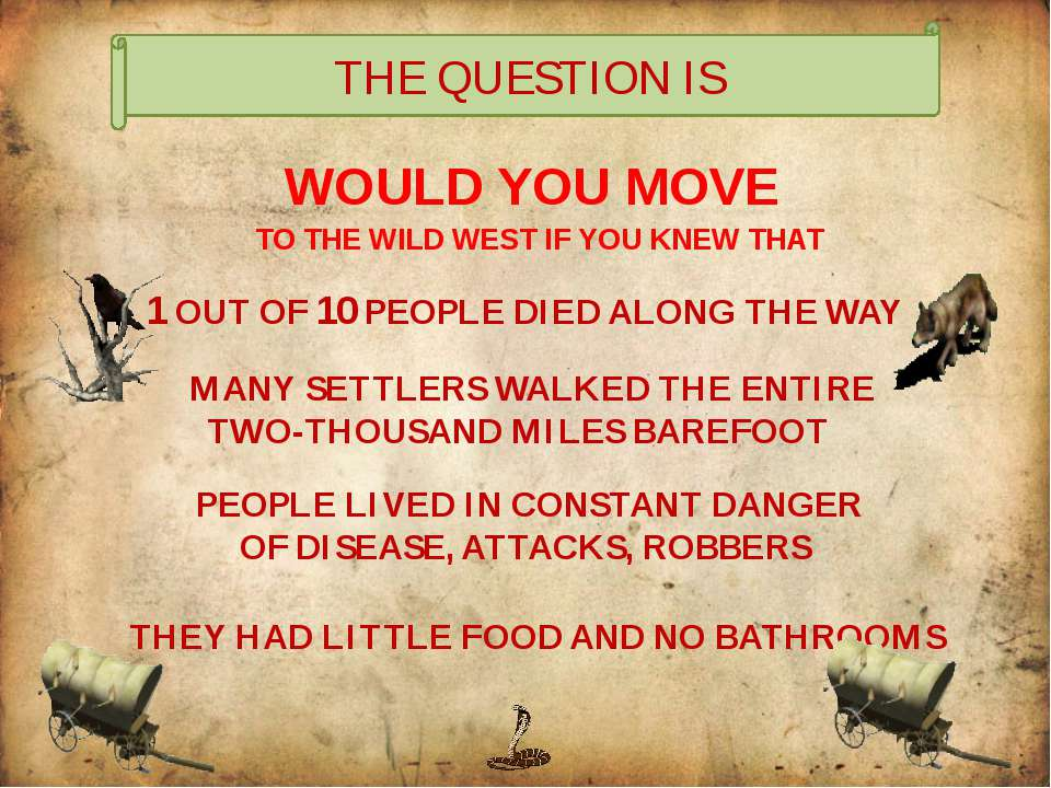 WOULD YOU MOVE TO THE WILD WEST IF YOU KNEW THAT THE QUESTION IS 1 OUT OF 10 ...