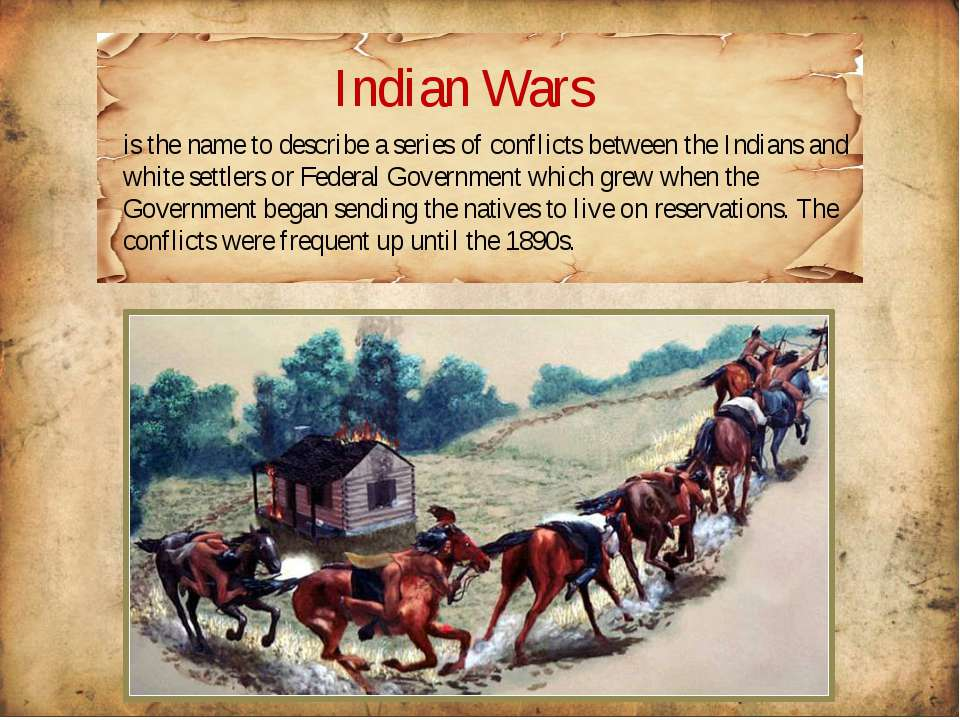 Indian Wars is the name to describe a series of conflicts between the Indians...