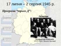 17 липня – 2 серпня 1945 р. Потсдам Конференція керівників СРСР, США і Велико...