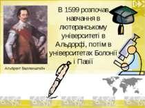 В 1599 розпочав навчання в лютеранському університеті в Альдорфі, потім в уні...