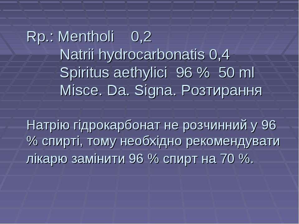 Rp.: Mentholi 0,2 Natrii hydrocarbonatis 0,4 Spiritus aethylici 96 % 50 ml Mi...