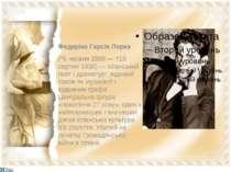 Федеріко Гарсія Лорка (*5 червня 1898 — †19 серпня 1936) — іспанський поет і ...