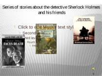 Series of stories about the detective Sherlock Holmes and his friends