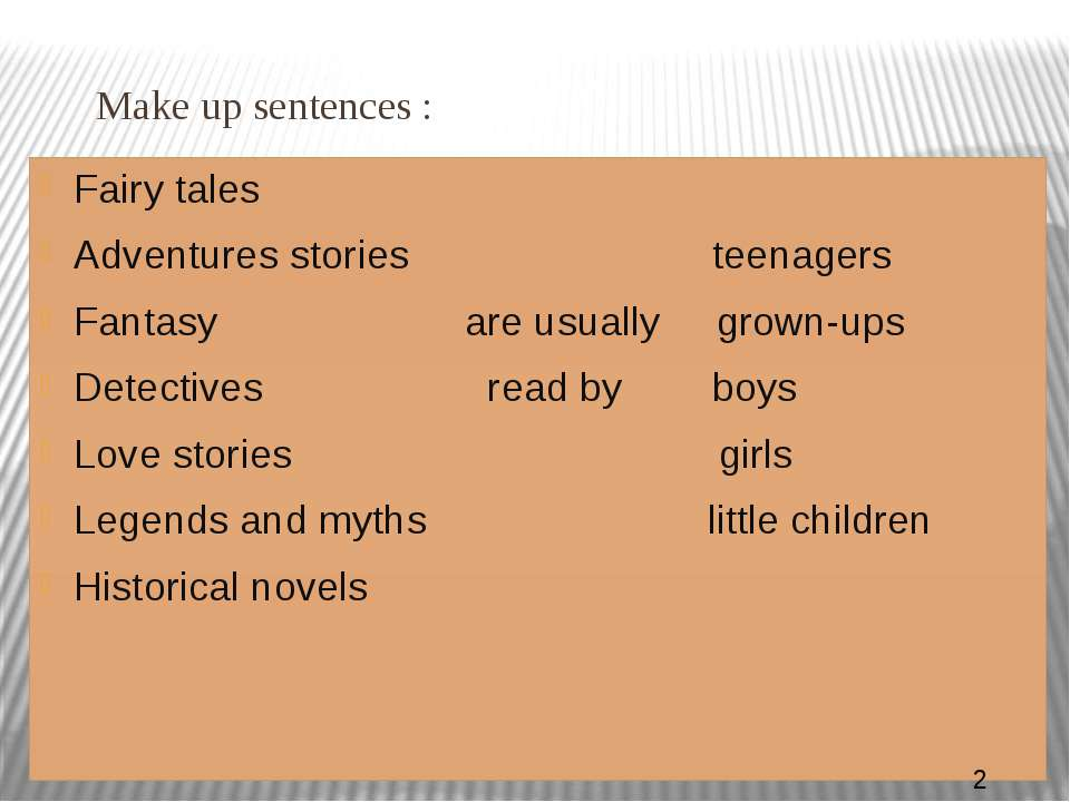 Make up sentences : Fairy tales Adventures stories teenagers Fantasy are usua...