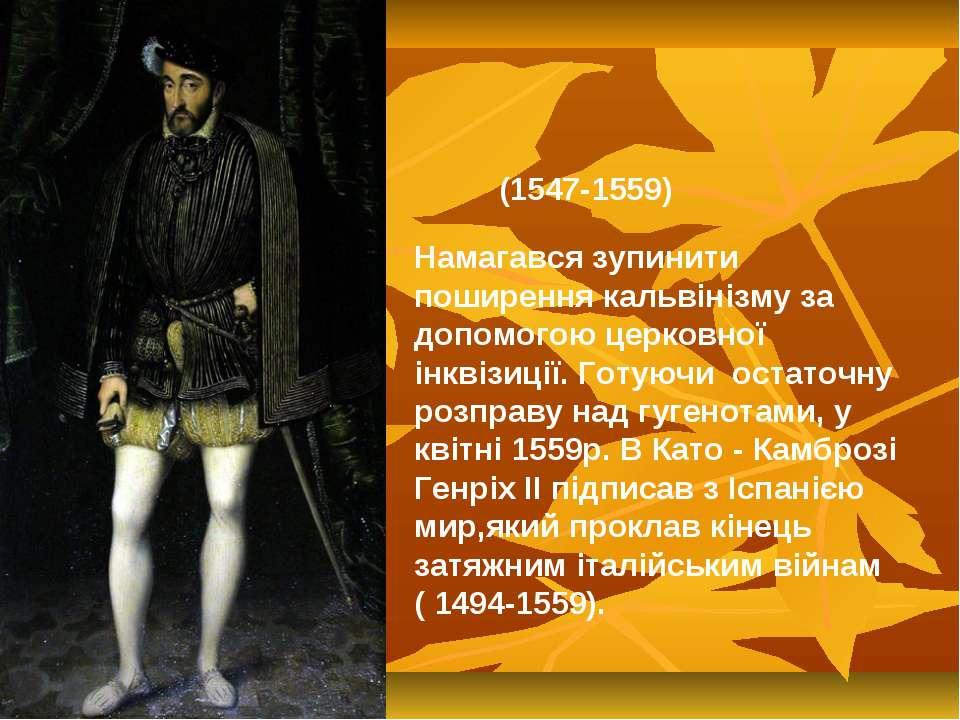 (1547-1559) Намагався зупинити поширення кальвінізму за допомогою церковної і...