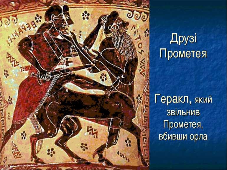 Друзі Прометея Геракл, який звільнив Прометея, вбивши орла ГЕРАКЛ