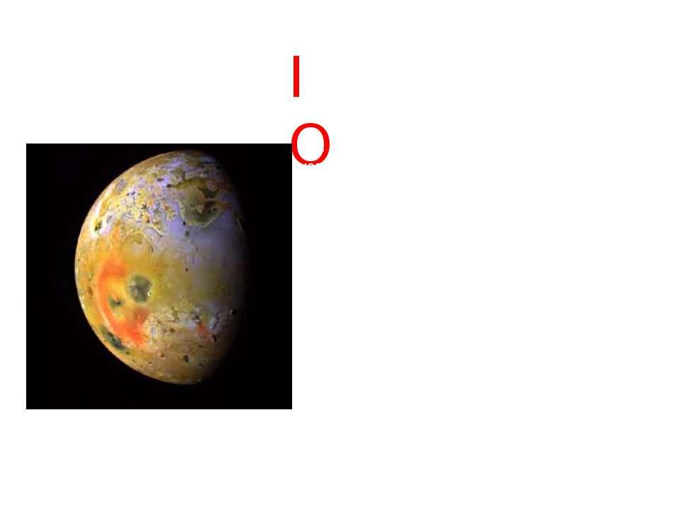 ІО Іо - третій за величиною і найближчий супутник юпітера. Іо відкрили Галіле...