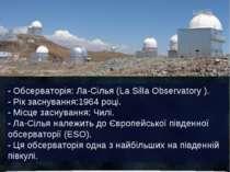 - Обсерваторія: Ла-Сілья (La Silla Observatory ). - Рік заснування:1964 році....