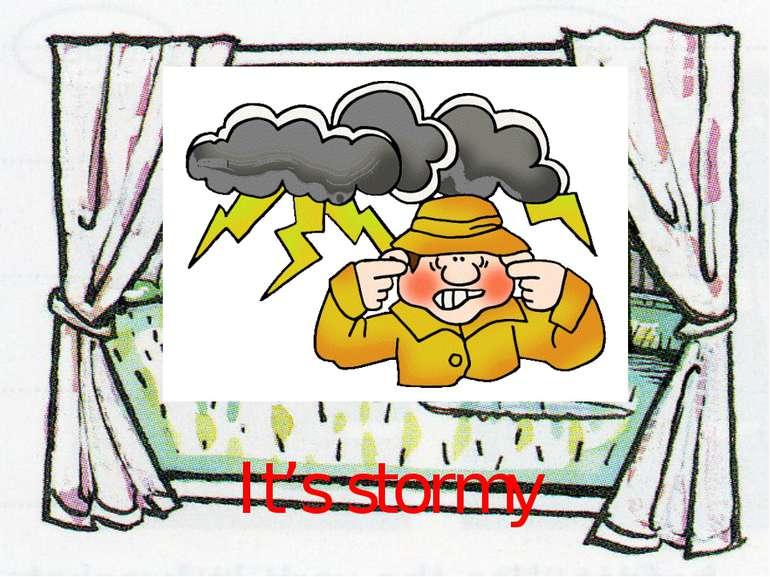 It's stormy