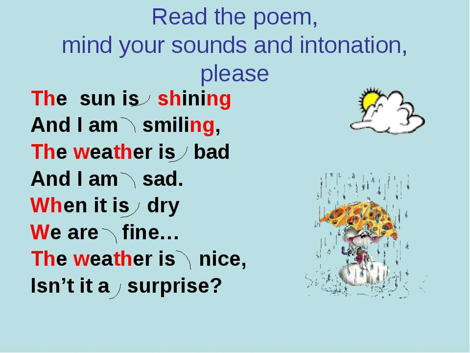 Read the poem, mind your sounds and intonation, please The sun is shining And...
