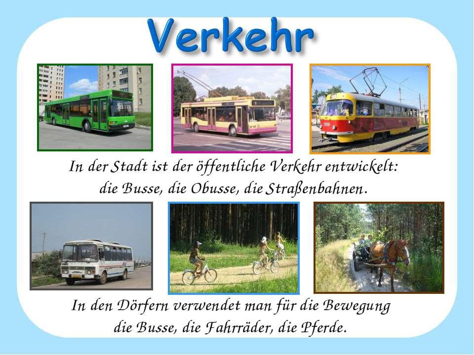 In der Stadt ist der öffentliche Verkehr entwickelt: die Busse, die Obusse, d...