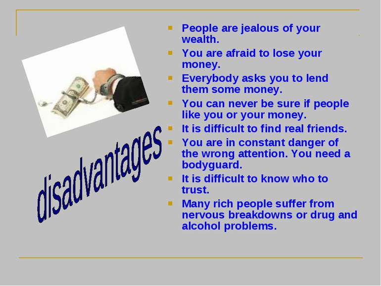 People are jealous of your wealth. You are afraid to lose your money. Everybo...