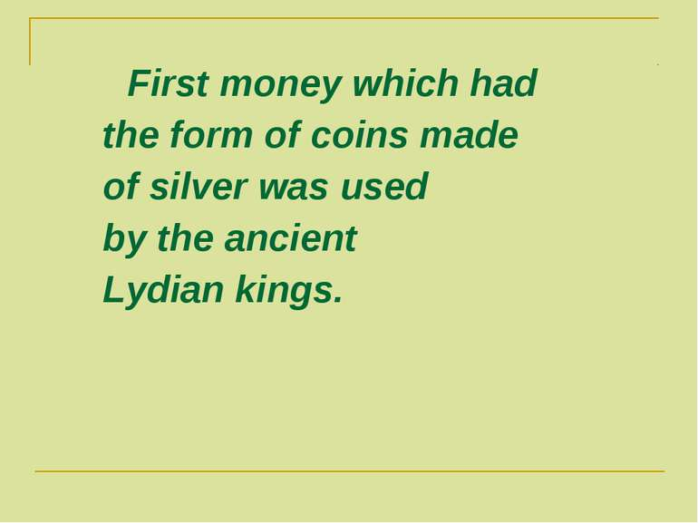 First money which had the form of coins made of silver was used by the ancien...