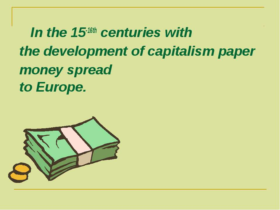 In the 15-16th centuries with the development of capitalism paper money sprea...