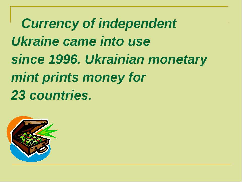 Currency of independent Ukraine came into use since 1996. Ukrainian monetary ...