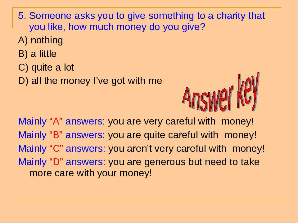 5. Someone asks you to give something to a charity that you like, how much mo...