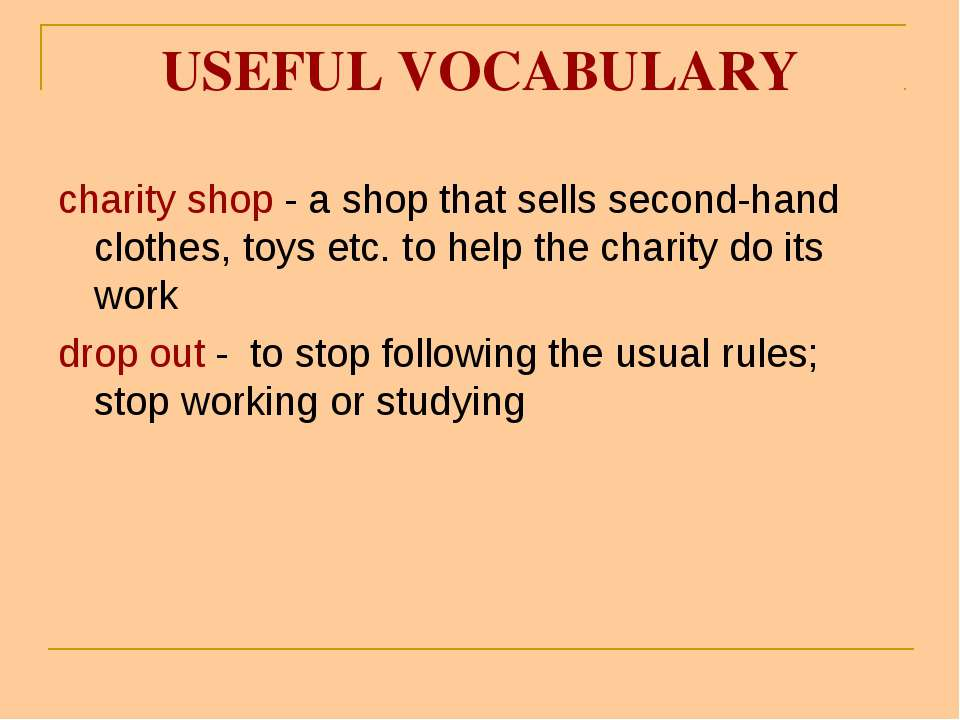 USEFUL VOCABULARY charity shop - a shop that sells second-hand clothes, toys ...