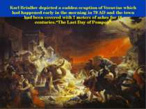 Karl Briullov depicted a sudden eruption of Vesuvius which had happened early...