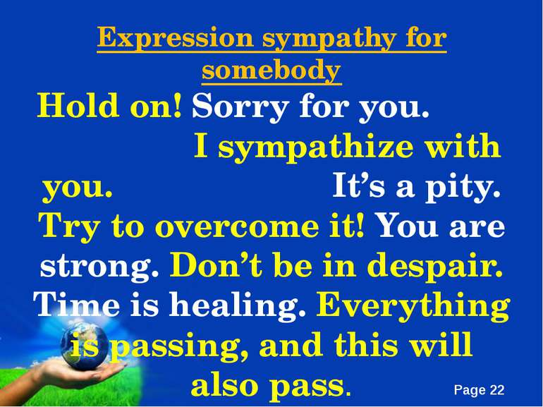 Expression sympathy for somebody Hold on! Sorry for you. I sympathize with yo...