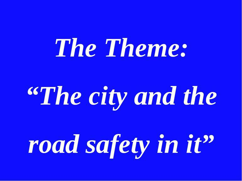 "The Theme: ""The city and the road safety in it"""