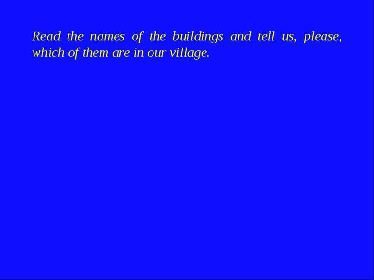 Read the names of the buildings and tell us, please, which of them are in our...