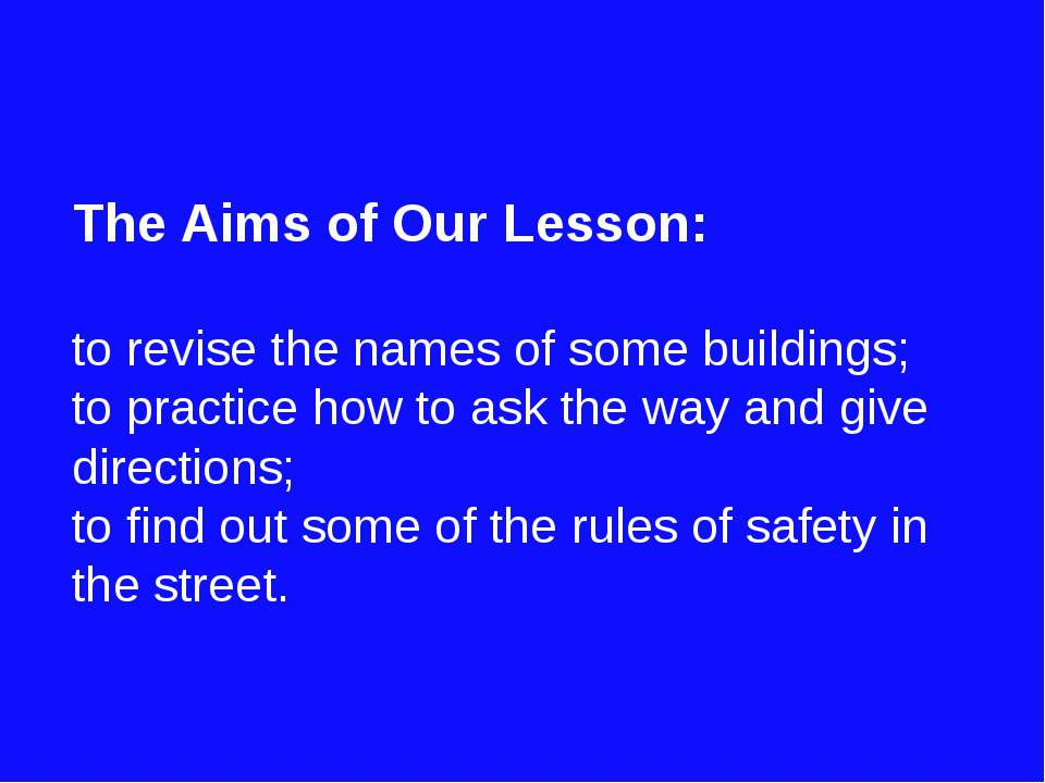 The Aims of Our Lesson: to revise the names of some buildings; to practice ho...