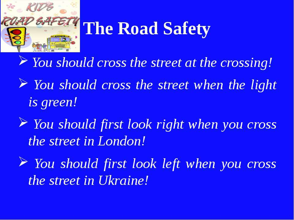 The Road Safety You should cross the street at the crossing! You should cross...