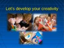 Let's develop your creativity